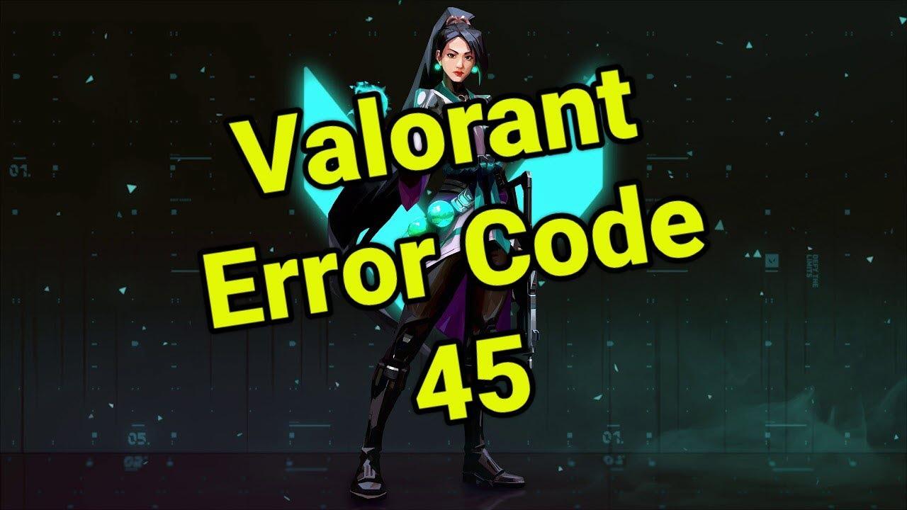 Solve Valorant Error Code 45