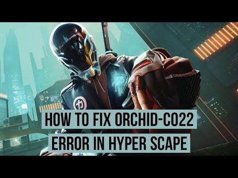 Fix the HyperScape Orchid CO22 Error